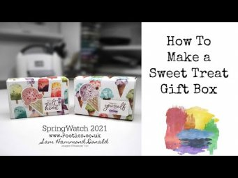 HOW TO Make a Sweet Treat Gift Box using a Treat Box SPRINGWATCH 2021