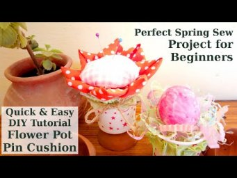 Quick & Easy Spring DIY Tutorial Flower Pot Pin Cushion Sew Project for Beginners