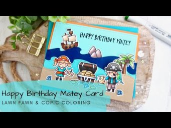 Happy Birthday Matey Card | Copic Coloring a Pirate Scene | Lawn Fawn