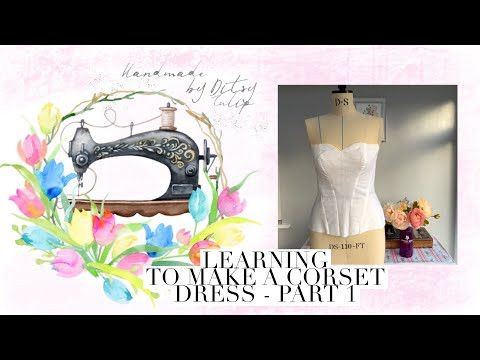 Learning to make a corset dress - part 1