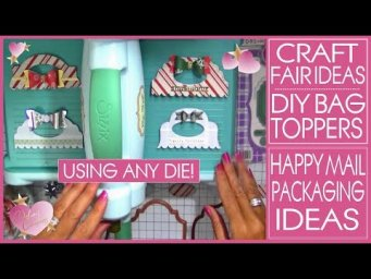 Craft Fair Ideas 2019 - Packaging - DIY Bag Toppers Using Any Die - Happy Mail Ideas