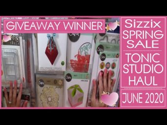 Sizzix Spring Sale and Tonic Studio Hauls  -  June 2020 - Giveaway Winner