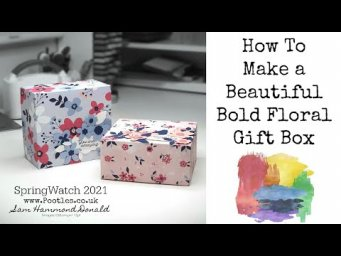 HOW TO Make a Beautiful Bold Floral Gift Box SPRINGWATCH 2021