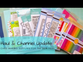 New Year Haul and Channel Updates | Card Making Supplies and More