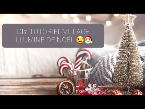 DIY TUTORIEL VILLAGE ILLUMINÉ DE NOEL