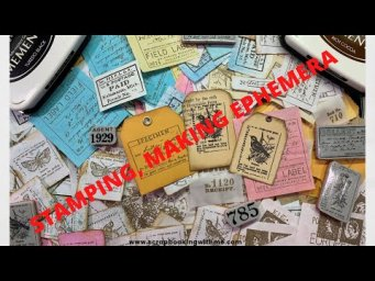 MAKING EPHEMERA, USING SCRAPS AND STAMPS, STAMPING ON ALL KINDS OF MATERIAL