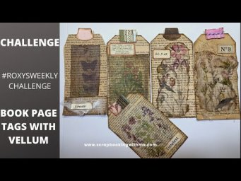 CHALLENGE WITH RACHEL FROM ROXY CREATIONS ~ PRINTED VELLUM AND VINTAGE BOOK PAGE TAGS