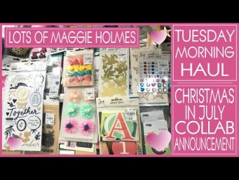 Tuesday Morning Haul! Lots of Maggie Holmes and More! Christmas in July Collab Share 2020