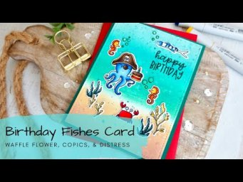 Birthday Fishes Card | Copics + Distress Oxides | Waffle Flower