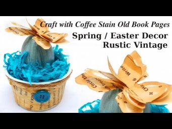 How to Make RUSTIC SPRING EASTER FARMHOUSE DECOR with COFFEE Stained OLD BOOK PAGES | SPRING CRAFTS